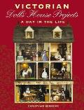 Victorian Dolls House Projects A Day in the Life