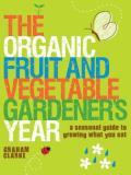 Organic Fruit & Vegetable Gardeners Year A Seasonal Guide to Growing What You Eat