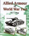 Allied Armour Of World War Two by Ian V Hogg