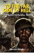To the Far Side of Hell The Battle for Peleliu 1944