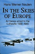 In the Skies of Europe: Air Forces Allied to the Luftwaffe 1939-1945