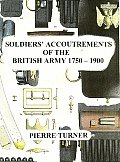 Soldiers Accoutrements of the British Army 1750 1900