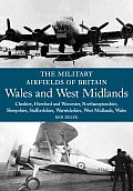 The Military Airfields of Britain: Wales and West Midlands: Cheshire, Hereford and Worcester, Northamptonshire, Shropshire, Staffordshire, Warwickshir