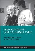 From Community Care to Market Care?: The Development of Welfare Services for Older People