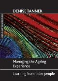 Managing the Ageing Experience: Learning from Older People