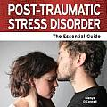 Post Traumatic Stress Disorder - The Essential Guide