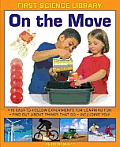 On the Move: 15 Easy-To-Follow Experiments for Learning Fun: Find Out about Things That Go - Including You!