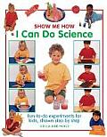 Show Me How I Can Do Science: Fun-To-Do Experiments for Kids, Shown Step by Step