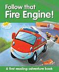 Follow That Fire Engine!: A First Reading Adventure Book