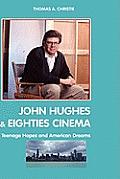 John Hughes and Eighties Cinema: Teenage Hopes and American Dreams