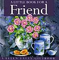 A Little Book for a Friend (Helen Exley Gift Books)