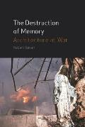 The Destruction of Memory: Architecture at War