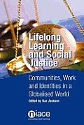 Lifelong Learning and Social Justice - Communities, Work and Identities in a Globalised World