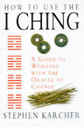How To Use The I Ching Guide To Working With the Oracle of Change