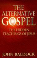 Alternative Gospel The Hidden Teachings