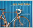 My Cool Bike: An Inspirational Guide to Bikes and Bike Culture (My Cool)