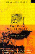 The King Incorporated: Leopold the Second and the Congo
