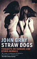 Straw Dogs Thoughts On Humans & Other