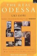 Real Odessa How Peron Brought the Nazi War Criminals to Argentina