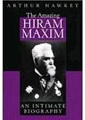 The Amazing Hiram Maxim: An Intimate Biography