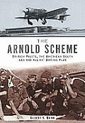 Arnold Scheme British Pilots the American South & the Allies Daring Plan