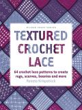 Textured Crochet Lace: 64 Crochet Lace Patterns to Create Rugs, Scarves, Beanies and More (Milner Craft)