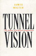 Tunnel vision :the failure of political imagination