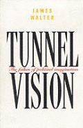 Tunnel vision :the failure of political imagination
