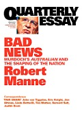 Quarterly Essay 43, Bad News: Murdoch's Australian and the Shaping of the Nation