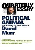 Quarterly Essay 47, Political Animal: The Making of Tony Abbott