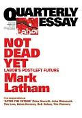 Quarterly Essay 49 Not Dead Yet: Labor's Post-Left Future
