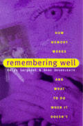 Remembering Well How Memory Works & What