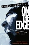 On the Edge: Extreme Travel (Lonely Planet Journeys)