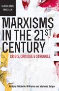 Marxisms in the 21st Century: Crisis, Critique & Struggle