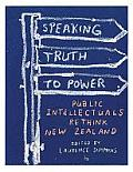Speaking Truth to Power: Public Intellectuals Rethink New Zealand