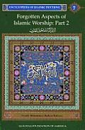 Encyclopedia of Islamic Doctrine 7: Forgotten Aspects of Islamic Worship