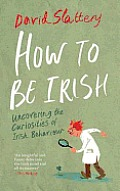 How to Be Irish: Uncovering the Curiosities of Irish Behaviour