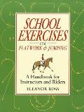 School Exercises for Flatwork & Jumping: A Handbook for Instructors and Riders