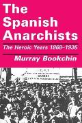 The Spanish Anarchists: The Heroic Years 1868-1936 Cover