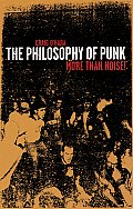 Philosophy of Punk : More Than Noise! ((2ND)99 Edition)
