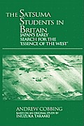 The Satsuma Students in Britain: Japan's Early Search for the Essence of the West'