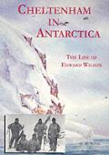 Cheltenham In Antarctica The Life Of Edward Wilson