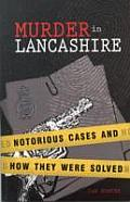 Murder in Lancashire: Notorious Cases and How They Were Solved