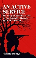 Active Service The Story of a Soldiers Life in the Grenadier Guards SAS & SBS 1935 1958