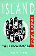 Island Under Siege The Us Blockade Of Cu