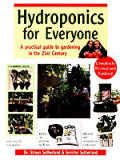 Hydroponics for Everyone: A Practical Guide to Gardening in the 21st Century