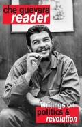 Che Guevara Reader: Writings on Guerrilla Strategy, Politics and Revolution