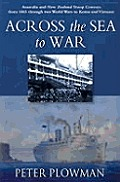Across the Sea to War - Australia and New Zealand Troop Convoys from 1865 through Two World Wars to Korea and Vietnam