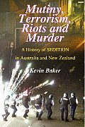 Mutiny, Terrorism, Riots and Murder - A History of Sedition in Australia and New Zealand