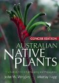 Australian Native Plants Concise Edition Cultivation Use in Landscaping & Propagation